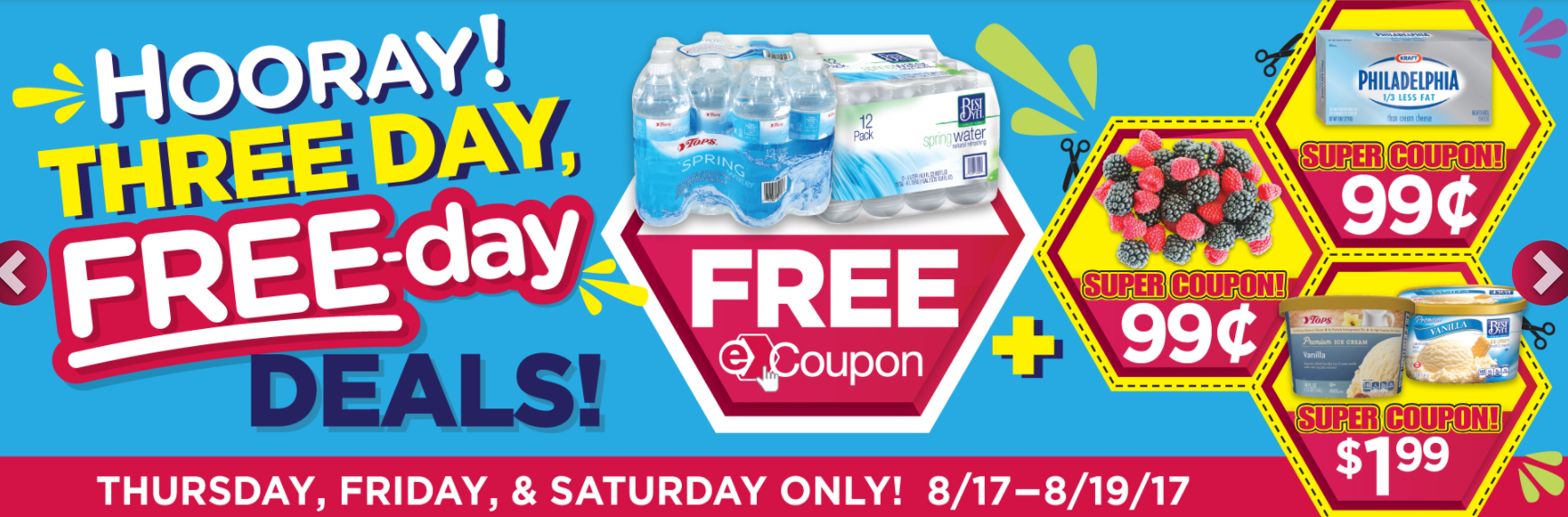 Tops E Coupons: This weeks Three Day Free-Day deals->FREE 12 pk Water plus $.99 Berries, $.99 Cream Cheese, and $1.99 Ice Cream