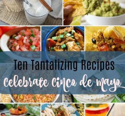 Ten Tantalizing Recipes for your Cinco de Mayo Menu!